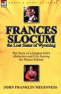 Frances Slocum The Lost Sister Of Wyoming: The Story Of A Quaker Girl's Abduction & Life Among The Miami... by John Franklin Meginness