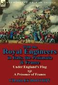 With the Royal Engineers in Italy, the Peninsula & France: Under England's Flag and a Prisoner of France
