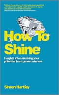 How to Shine: Insights Into Unlocking Your Potential from Proven Winners