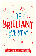 Be Brilliant Every Day: Use the Power of Positive Psychology to Make an Impact on Life