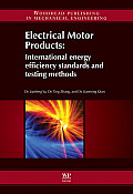Electrical Motor Products: International Energy Efficiency Standards and Testing Methods (Woodhead Publishing in Mechanical Engineering) Cover