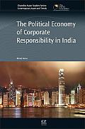 Political Economy of Corporate Responsibility in India (Chandos Asian Studies: Contemporary Issues and Trends)