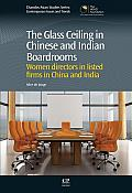 Glass Ceiling in Chinese and Indian Boardrooms: Women Directors in Listed Firms in China and India (Chandos Asian Studies: Contemporary Issues and Trends)