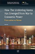 How the Underdog Korea Has Emerged from War to Economic Power: From Ashes to Flames (Chandos Asian Studies: Contemporary Issues and Trends)