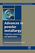 Advances in Powder Metallurgy: Properties, Processing and Applications (Series in Metals and Surface Engineering)
