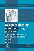 Design of Clothing Manufacturing Processes: A Systematic Approach to Planning, Scheduling and Control (Woodhead Publishing Series in Textiles) Cover