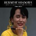 Burmese Shadows: Twenty-Five Years Reporting on Life Behind the Bamboo Curtain