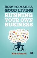 How to Make a Good Living Running Your Own Business: A Low-Cost Way to Start a Business You Can Live Off