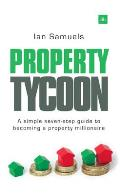 Property Tycoon: A Simple Seven-Step Guide to Becoming a Property Millionaire
