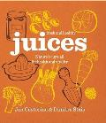Fresh & Healthy: Juices: Nature's Cure-all for Health and Vitality