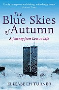 Blue Skies of Autumn: a Journey From Loss To Life and Finding a Way Out of Grief