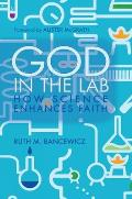 God in the Lab: How Science Enhances Faith