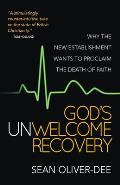 God's Unwelcome Recovery: Why the New Establishment Wants to Proclaim the Death of Faith