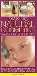 Making Natural Cosmetics: Beauty the Way Nature Intended: A Guide to Natural Ingredients and Their Properties, with Recipes for Home-Made Balms,