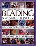 The Complete Illustrated Guide to Beading & Making Jewelry: A Practical Visual Handbook of Traditional & Contemporary Techniques, Including 175 Creati