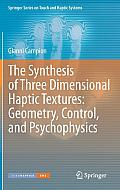 Springer Series on Touch and Haptic Systems #1: The Synthesis of Three Dimensional Haptic Textures: Geometry, Control, and Psychophysics