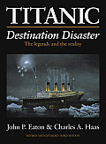 Titanic Destination Disaster The Legends & the Reality