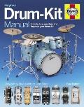 Drum-kit Manual: How To Buy, Maintain and Improve Your Drum-kit