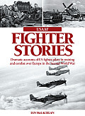USAAF Fighter Stories: Dramatic Accounts of US Fighter Pilots in Training and Combat Over Europe in the Second World War