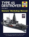 Royal Navy Type 45 Destroyer Manual - 2010 Onward: An Insight Into Operating and Maintaining the Royal Navy's Largest an (Haynes Owners' Workshop Manuals)
