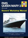 RMS Queen Mary 2 Owners' Workshop Manual: An Insight Into the Design, Construction and Operation of the World's Largest Ocean Liner