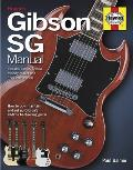 Gibson SG Manual: Includes Junior, Special, Melody Maker and Epiphone Models: How to Buy, Maintain and Set Up Gibson's All-Time Best-Selling Guitar