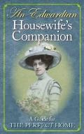 Edwardian Housewife's Companion: a Guide for the Perfect Home
