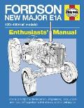 Fordson New Major E1a: An Insight Into the Development, Engineering, Production and Uses of Dagenham's First All-New Agricultural Tractor (Enthusiasts' Manual)