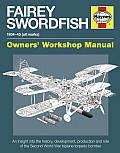 Fairey Swordfish 1934 to 1945 (All Marks): An Insight Into the History, Development, Production and Role of the Second World War Biplane Torpedo Bombe