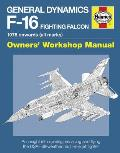 General Dynamics F-16 Fighting Falcon Owners' Workshop Manual: 1978 Onwards (All Marks): An Insight Into Operating, Maintaining and Flying the USAF Al (Haynes Owners' Workshop Manuals)