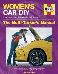 Women's Car DIY - If You Need Something Done, Do It Yourself - The Multi-Tasker's Manual: The Girl's Guide to Car DIY, Including Basic Maintenance, Se (Haynes Manuals)