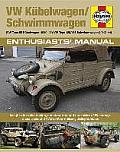 VW Kubelwagen/Schwimmwagen (VW Type 82 Kubelwagen (1940-45) / VW Type 128/166 Schwimmwagen (1941-44): Insights Into the Design, Construction and Opera (Enthusiasts' Manual)