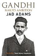 Gandhi: Naked Ambition. Jad Adams