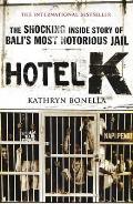 Hotel K: The Shocking Inside Story of Bali's Most Notorious Jail. Kathryn Bonella