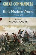 The Great Commanders of the Early Modern World 1567-1865. by Andrew Roberts