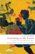 Listening to the Loom: Essays on Literature, Politics and Violence