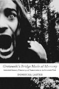 Grotowski's Bridge Made of Memory: Embodied Memory, Witnessing and Transmission in the Grotowski Work