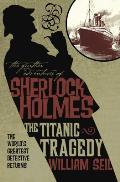The Titanic Tragedy (Further Adventures of Sherlock Holmes) Cover