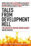 Tales from Development Hell (New Updated Edition): The Greatest Movies Never Made?