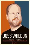 Joss Whedon: The Complete Companion: The TV Series, the Movies, the Comic Books and More Cover