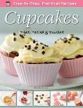 Step-by-step Practical Recipes: Cupcakes: Tried, Tested & Trusted