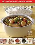 Step-By-Step Practical Recipes: Slow Cooker