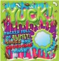 Yuck!: Packed Full of Slimy, Gross and Gruesome Things