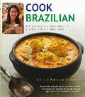 Cook Brazilian: 100 Classic and Contempory Recipes for the Home Cook