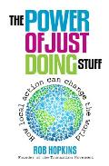 Power of Just Doing Stuff How Local Action Can Change the World