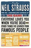 Everyone Loves You When Youre Dead & Other Things Ive Learned from Famous People