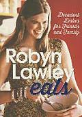 Robyn Lawley Eats: Decadent Dishes for Friends and Family