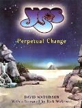 Yes: Perpetual Change-Thirty Years of Yes