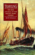 Trawling: The Rise and Fall of the British Trawl Fishery