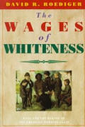 Wages of Whiteness: Race & the Making of the American Working Class